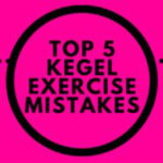 Top 5 Kegel Exercise Mistakes